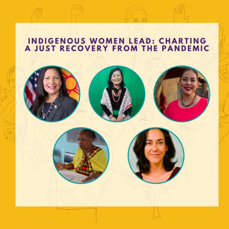 Graphic featuring the headshots of Rep. Deb Haaland, Yasso Bhattachan, Janene Yazzie, Martha Ntoipo and Yifat Susskind. The text reads: Indigenous Women Lead: Charing a Just Recovery from the Pandemic