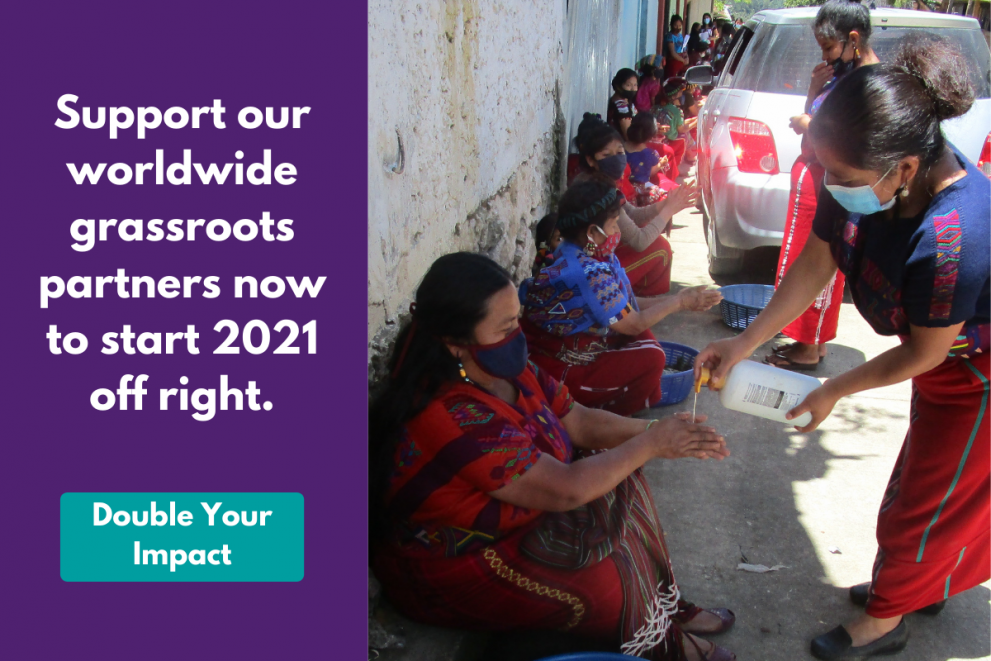 "Clickthrough image with text that reads: ""Support our worldwide grassroots partners now to start 2021 off right. Beside the text is an image of Ixil women supplying sanitizer to other Indigenous women."