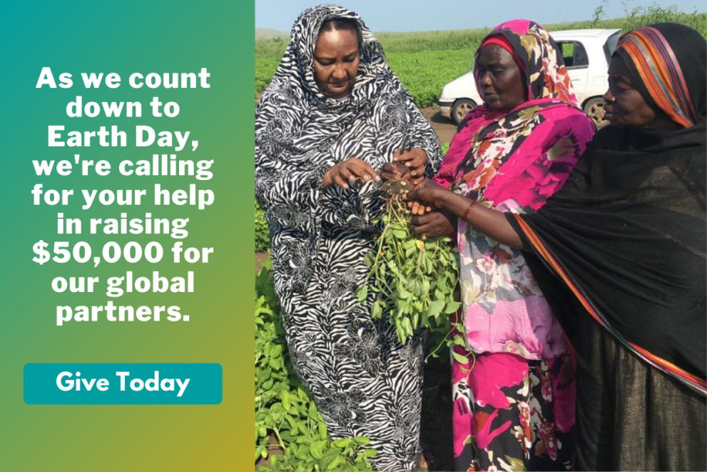 Members of Zenab for Women in Development with some of their harvest. Text beside them reads: As we count down to Earth Day, we're calling for your help in raising $50,000 for our global partners. Give Today