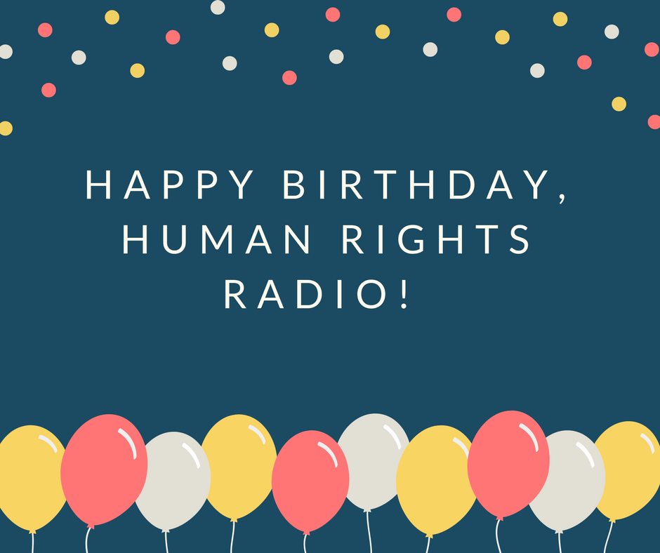 Happy Birthday, Human Rights Radio!