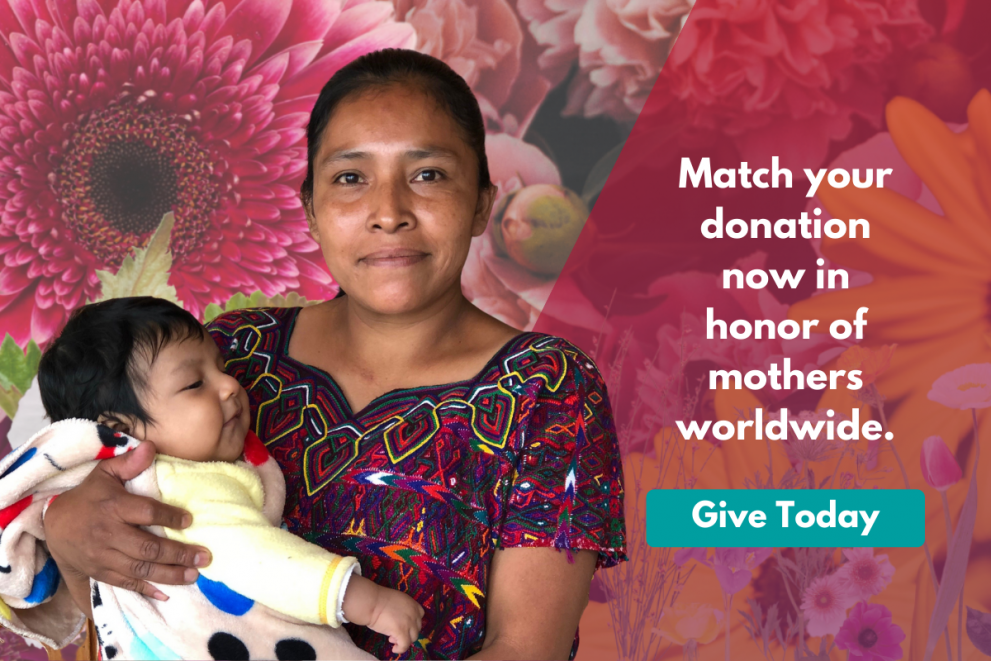 """Image of a mother holding a baby collaged over an image of flowers. Text beside her reads: """"Match your donation now in honor of mothers worldwide."""" A click through button to a donate link reads: Give Today"""