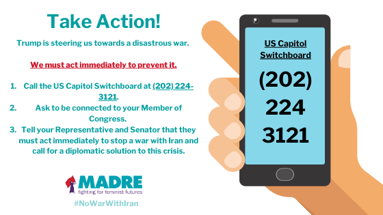 Text/Graphic Image Reads: Trump is steering us towards a disastrous war.   We must act immediately to prevent it.  Call the US Capitol Switchboard at (202) 224-3121. Ask to be connected to your Member of Congress.