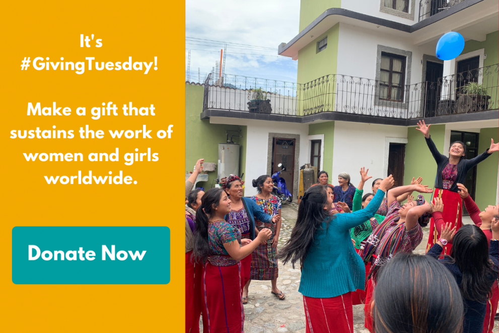 "A colorblock image with text that reads: ""It's #GivingTuesday! Make a gift that sustains the work of women and girls worldwide. Donate now"" Beside the text is a group of about 20 Ixil women playing a game together."